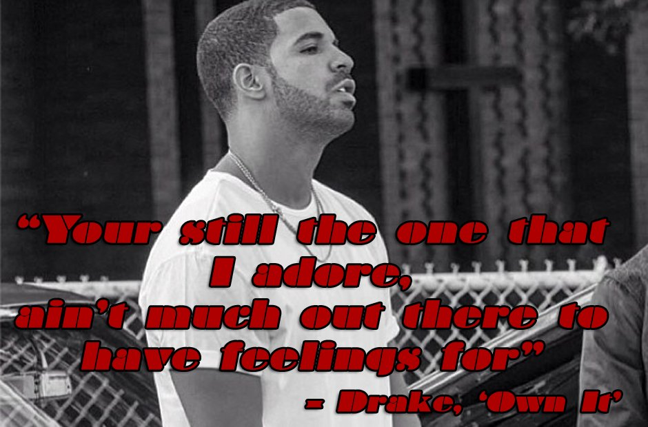 Drake Quote The Worse Feeling Is When Someone Makes You: 30 Drake Lyrics That Will Give You All The Feels
